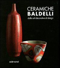 9788850004973: Ceramiche Baldelli. Dalle arti decorative al design (Imago)