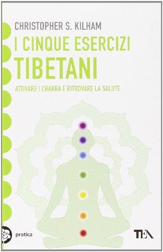 9788850200139: I cinque esercizi tibetani. Attivare i chakra e ritrovare la salute