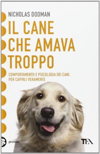 9788850201945: Il cane che amava troppo. Comportamento e psicologia dei cani