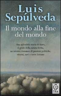 Il Mondo Alla Fine Del Mondo (Italian Edition) (9788850203758) by Luis Sepulveda