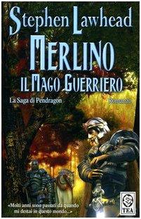 Merlino Il mago guerriero Stephen Lawhead Pendragon