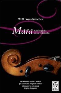 Mara. Autobiografia di un violoncello - Wondratschek Wolf