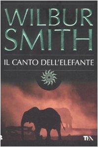 Il canto dell'elefante. Romanzo.: Smith,Wilbur.