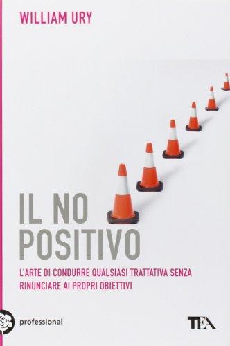 9788850218103: Il no positivo. L'arte di condurre qualsiasi trattativa senza rinunciare ai propri obiettivi (Tea pratica)