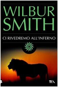 Ci rivedremo all'inferno: Wilbur Smith, T.