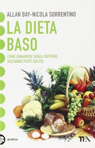 9788850221486: La dieta BaSo. Come dimagrire senza soffrire gustando piatti golosi (TEA pratica)