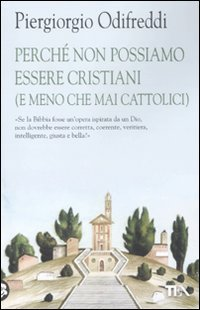 9788850223954: Perché non possiamo essere cristiani (e meno che mai cattolici)