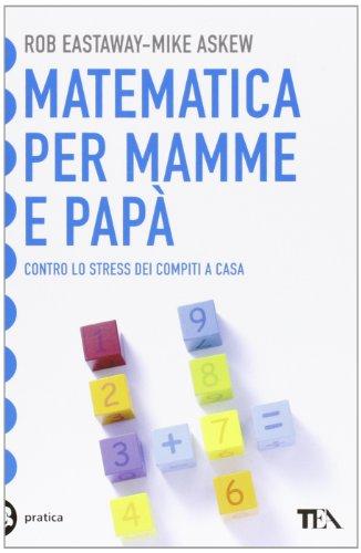 9788850231188: Matematica per mamme e papà. Contro lo stress dei compiti a casa