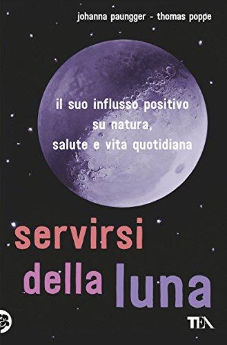9788850250721: Servirsi della luna. Il suo flusso positivo su natura, salute e vita quotidiana