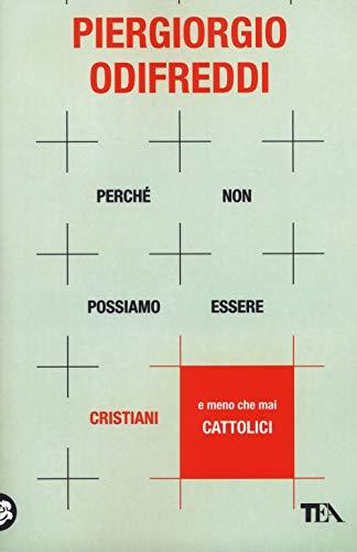 9788850254897: Perché non possiamo essere cristiani (e meno che mai cattolici)
