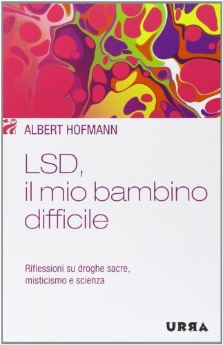 LSD, il mio bambino difficile. Riflessioni su droghe sacre, misticismo e scienza (8850323409) by Albert Hoffman