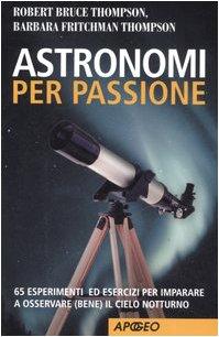 9788850324989: Astronomi per passione. 65 esperimenti ed esercizi per imparare a osservare (bene) il cielo notturno