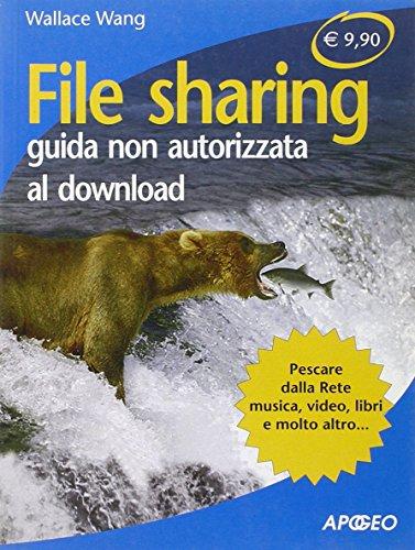 File sharing. Guida non autorizzata al downlaod (8850325320) by Wallace Wang