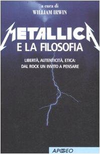 Metallica e la filosofia. Libertà, autenticità, etica: dal rock un invito a pensare (8850327234) by William Irwin