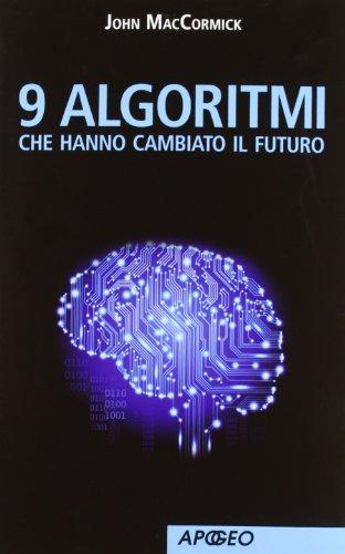 9788850331697: 9 algoritmi che hanno cambiato il futuro (Apogeo Saggi)
