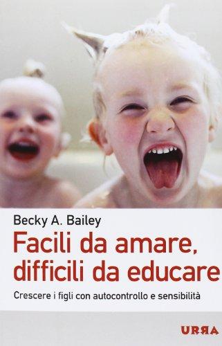 9788850332410: Facili da amare, difficili da educare. Crescere i figli con autocontrollo e sensibilità (Urra)