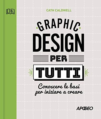 9788850335190: Graphic design per tutti. Conoscere le basi per iniziare a creare