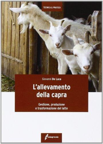 9788850649501: L'allevamento della capra. Gestione, produzione e trasformazione del latte