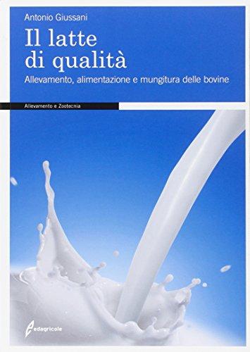 9788850651375: Il latte di qualità. Allevamento, alimentazione e mungitura delle bovine