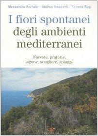 9788850651443: I fiori spontanei degli ambienti mediterranei. Foreste, praterie, lagune, scogliere, spiagge