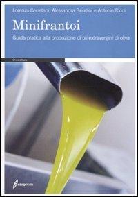 9788850653485: I minifrantoi. Guida pratica alla produzione di oli extraergini di oliva
