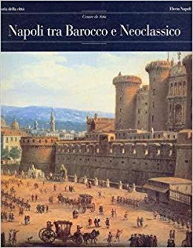 Napoli tra Barocco e Neoclassico.: DE SETA (C.)
