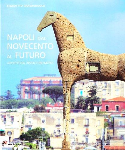 Napoli dal Novecento al futuro. Architettura, design e urbanistica (8851004501) by Benedetto Gravagnuolo
