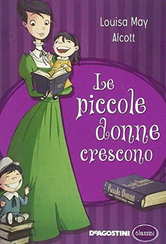 Le piccole donne crescono (Paperback): Louisa May Alcott