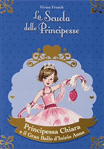 9788851126728: Principessa Chiara e il gran ballo d'inizio anno. La scuola delle principesse
