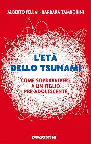 9788851141127: L'età dello tsunami. Come sopravvivere a un figlio pre-adolescente