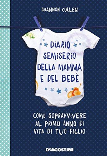 9788851149079: Diario semiserio della mamma e del bebè: Come sopravvivere al primo anno di vita di tuo figlio. Ediz. Illustrata
