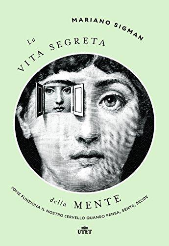9788851152420: La vita segreta della mente. Come funziona il nostro cervello quando pensa, sente, decide. Con ebook