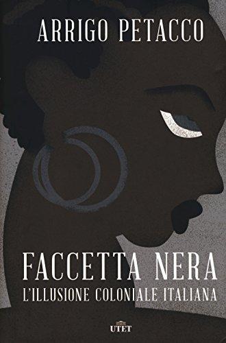 Faccetta nera. L'illusione coloniale italiana. Con ebook: Arrigo Petacco