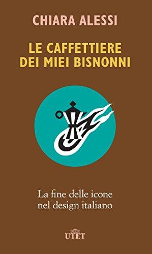 9788851162252: Le caffettiere dei miei bisnonni. La fine delle icone nel design italiano