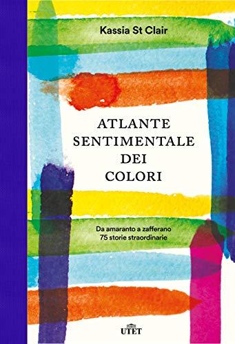 9788851164423: Atlante sentimentale dei colori. Da amaranto a zafferano 75 storie straordinarie
