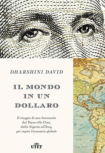 9788851167806: Il mondo in un dollaro. Il viaggio di una banconota dal Texas alla Cina, dalla Nigeria all'Iraq, per capire l'economia globale