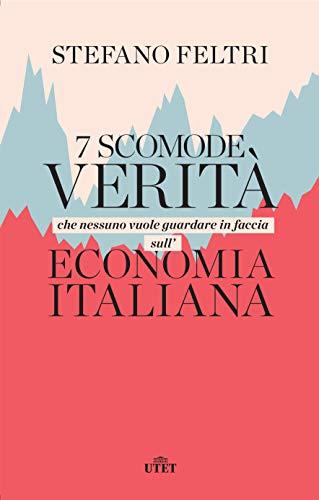 9788851172671: 7 scomode verità che nessuno vuole guardare in faccia sull'economia italiana