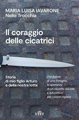 9788851179618: Il coraggio delle cicatrici. Storia di mio figlio Arturo e della nostra lotta