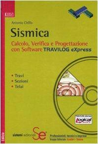 9788851304577: Sismica. Calcolo, verifica e progettazione con software Travilog Express. Con CD-ROM