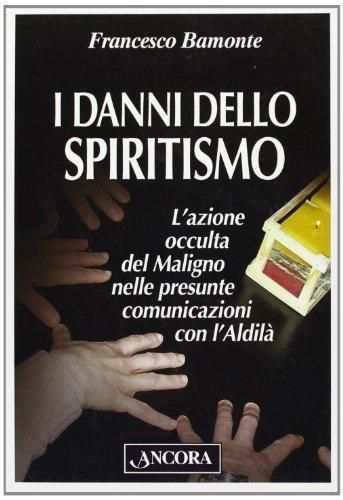 9788851401153: I danni dello spiritismo. L'azione occulta del Maligno nelle presunte comunicazioni con l'Aldilà