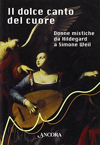 9788851402082: Il dolce canto del cuore. Donne mistiche da Hildegard a Simone Weil