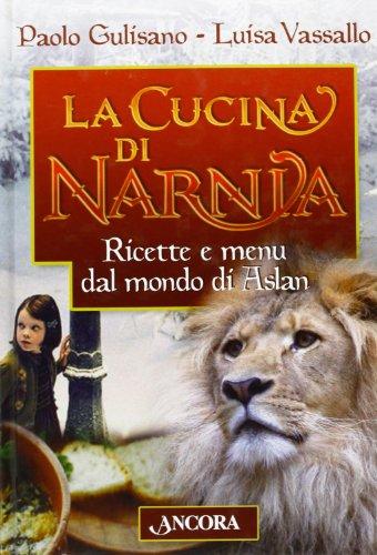 9788851404062: La cucina di Narnia. Ricette e menu dal mondo di Aslan