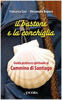 9788851404574: Il bastone e la conchiglia. Guida pratica e spirituale al cammino di Santiago