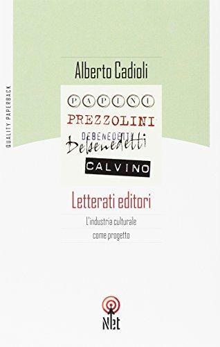Letterati editori. L industria culturale come progetto.: Cadioli, Alberto