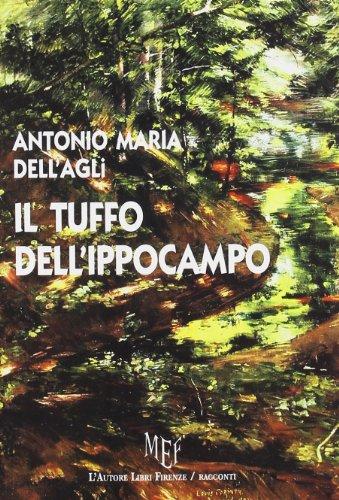 Il tuffo dell ippocampo. Il tuffo dell ippocampo., Dell Agli, Antonio M., New, 9788851722531 Language: Italian . Brand New Book.