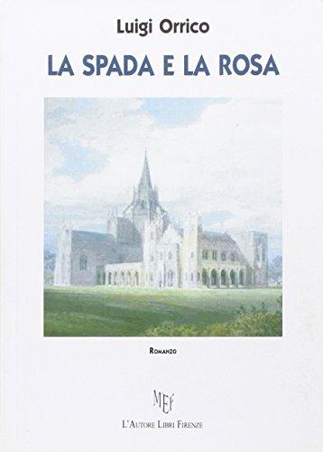 La spada e la rosa.: Orrico, Luigi