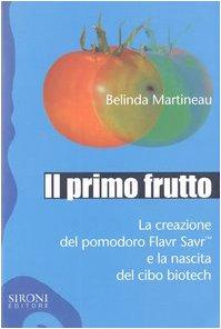 9788851800185: Il primo frutto. La creazione del pomodoro Flavr SavrTM e la nascita del cibo biotech