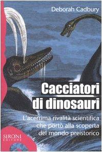 Cacciatori di dinosauri. L'acerrima rivalitÃ: scientifica che portò alla scoperta del mondo preistorico (8851800332) by Deborah Cadbury