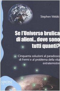 9788851800413: Se l'universo brulica di alieni... dove sono tutti quanti? Cinquanta soluzioni al paradosso di Fermi e al problema della vita extraterrestre