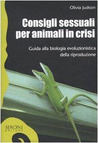 Consigli sessuali per animali in crisi. Guida alla biologia evoluzionistica della riproduzione (8851801231) by [???]